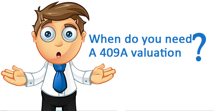 When do you need a 409A valuation?